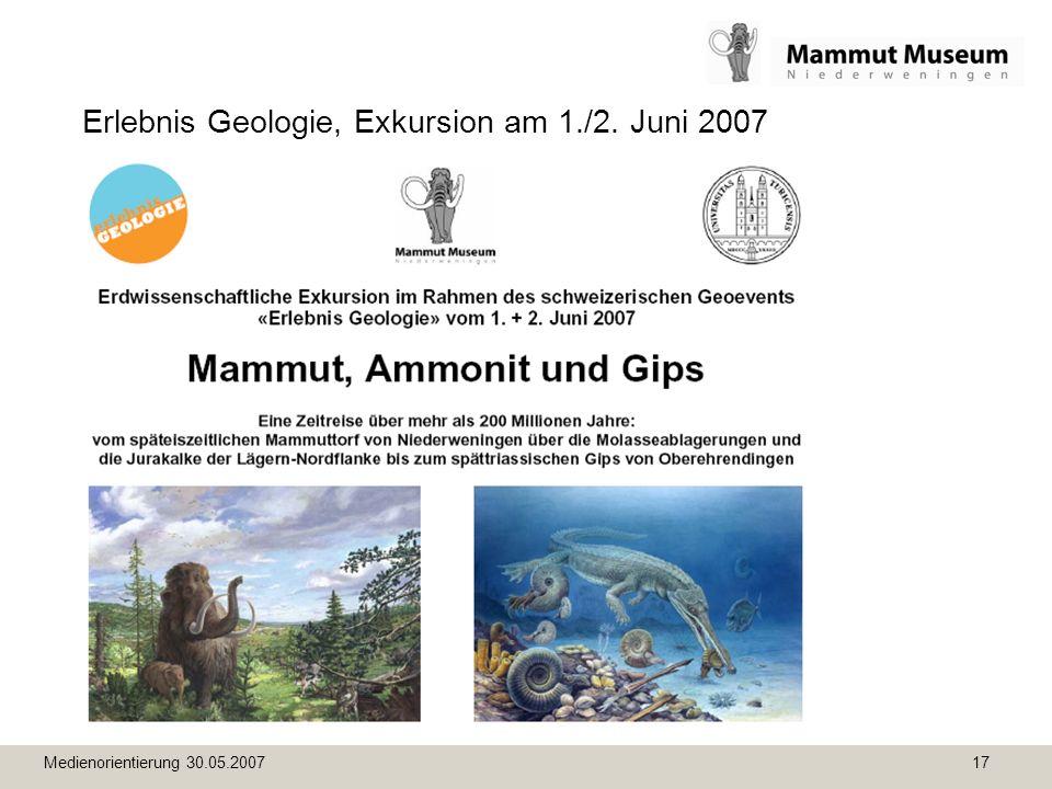 Medienorientierung 30.05.2007 17 Erlebnis Geologie, Exkursion am 1./2. Juni 2007