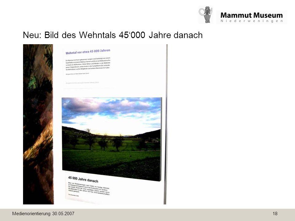 Medienorientierung 30.05.2007 18 Neu: Bild des Wehntals 45000 Jahre danach