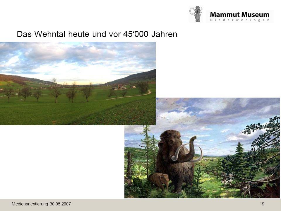 Medienorientierung 30.05.2007 19 Das Wehntal heute und vor 45000 Jahren