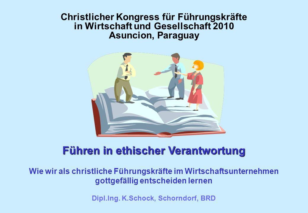 Christlicher Kongress für Führungskräfte in Wirtschaft und Gesellschaft 2010 Asuncion, Paraguay Führen in ethischer Verantwortung Wie wir als christli