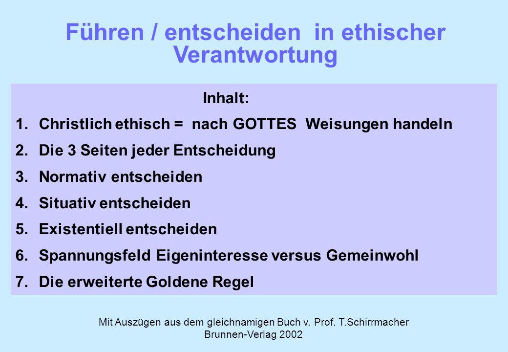 Führen / entscheiden in ethischer Verantwortung Mit Auszügen aus dem gleichnamigen Buch v. Prof. T.Schirrmacher Brunnen-Verlag 2002 Inhalt: 1.Christli
