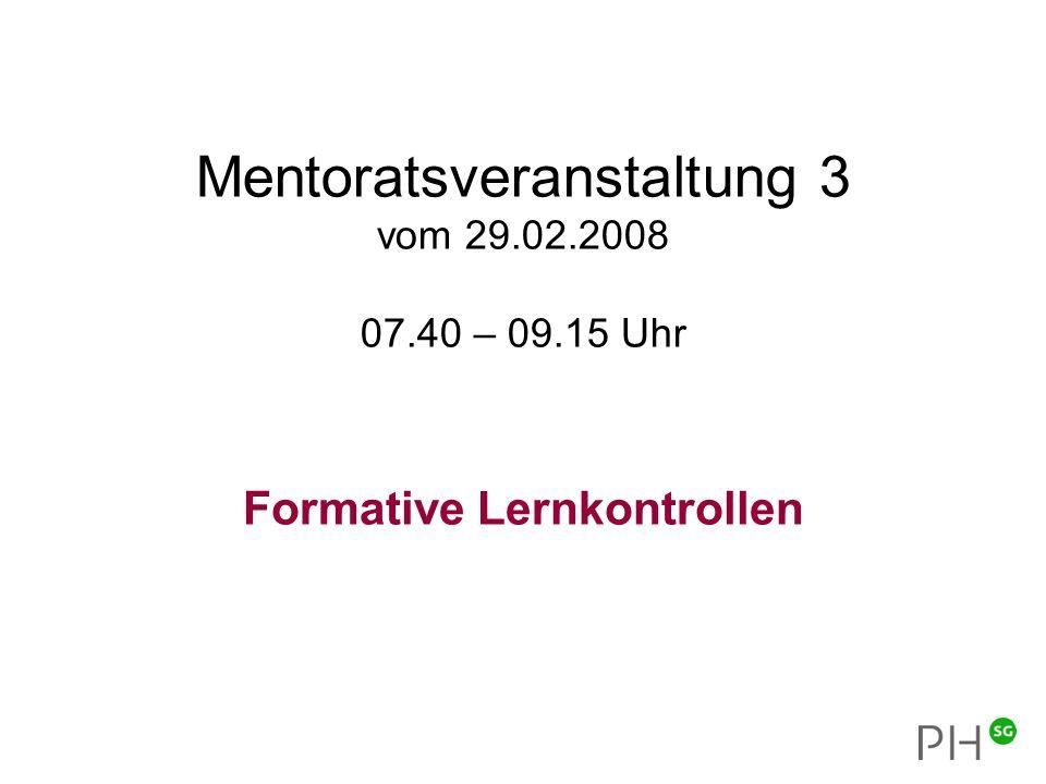 Mentoratsveranstaltung 3 vom 29.02.2008 07.40 – 09.15 Uhr Formative Lernkontrollen