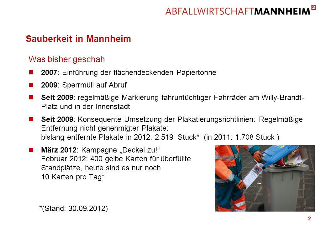 Sauberkeit in Mannheim 2 Was bisher geschah n 2007: Einführung der flächendeckenden Papiertonne n 2009: Sperrmüll auf Abruf n Seit 2009: regelmäßige M