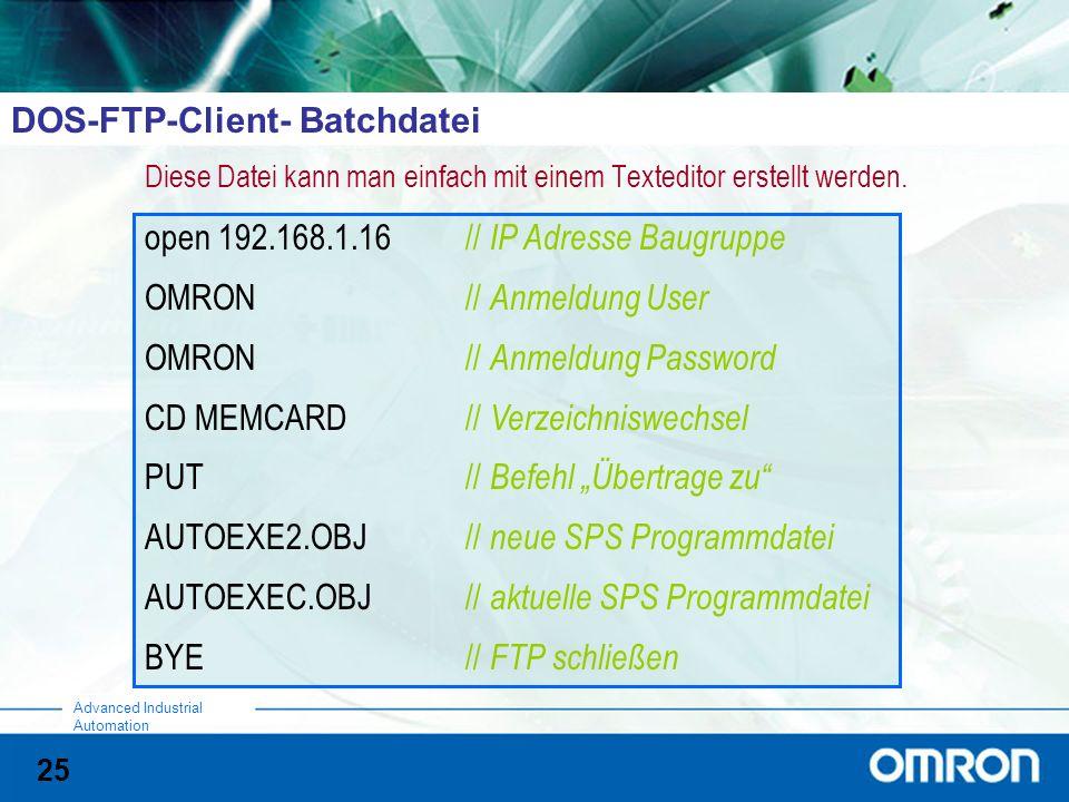 25 Advanced Industrial Automation DOS-FTP-Client- Batchdatei Diese Datei kann man einfach mit einem Texteditor erstellt werden.