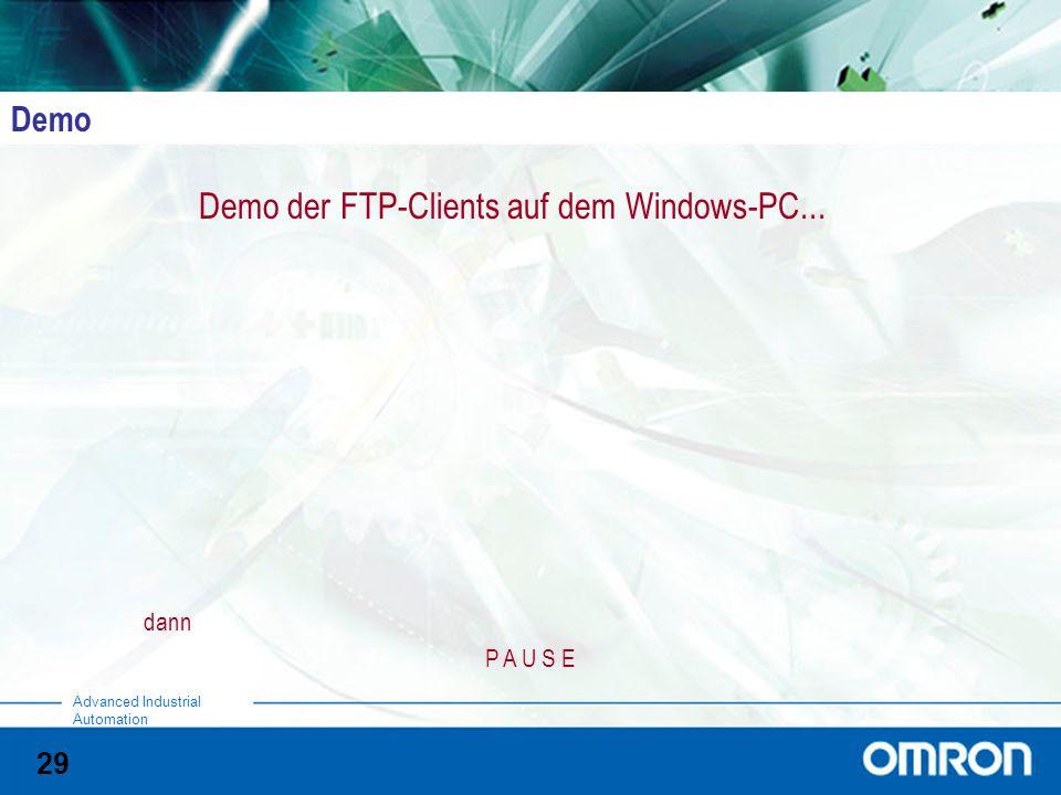 29 Advanced Industrial Automation Demo Demo der FTP-Clients auf dem Windows-PC... dann P A U S E