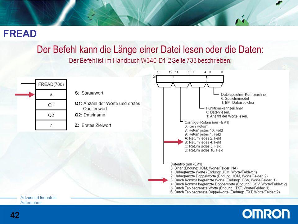 42 Advanced Industrial Automation FREAD Der Befehl kann die Länge einer Datei lesen oder die Daten: Der Befehl ist im Handbuch W340-D1-2 Seite 733 beschrieben: