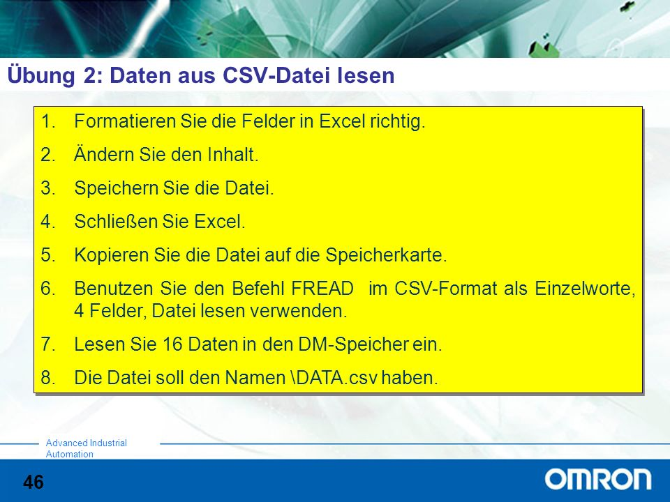 46 Advanced Industrial Automation Übung 2: Daten aus CSV-Datei lesen 1.Formatieren Sie die Felder in Excel richtig.