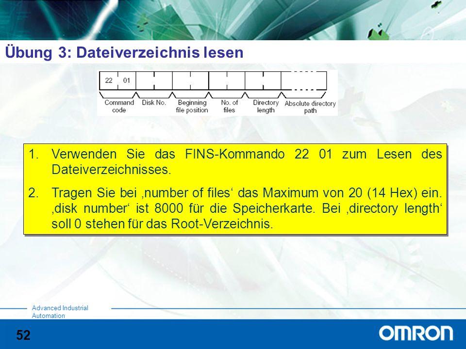 52 Advanced Industrial Automation Übung 3: Dateiverzeichnis lesen 1.Verwenden Sie das FINS-Kommando 22 01 zum Lesen des Dateiverzeichnisses.
