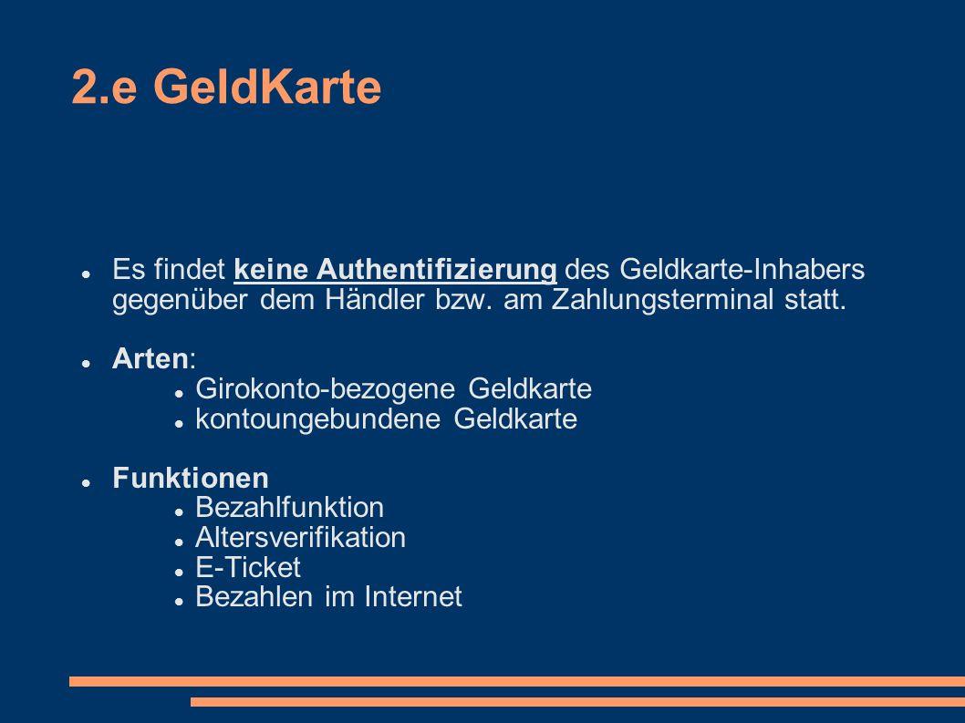 2.e GeldKarte Es findet keine Authentifizierung des Geldkarte-Inhabers gegenüber dem Händler bzw. am Zahlungsterminal statt. Arten: Girokonto-bezogene