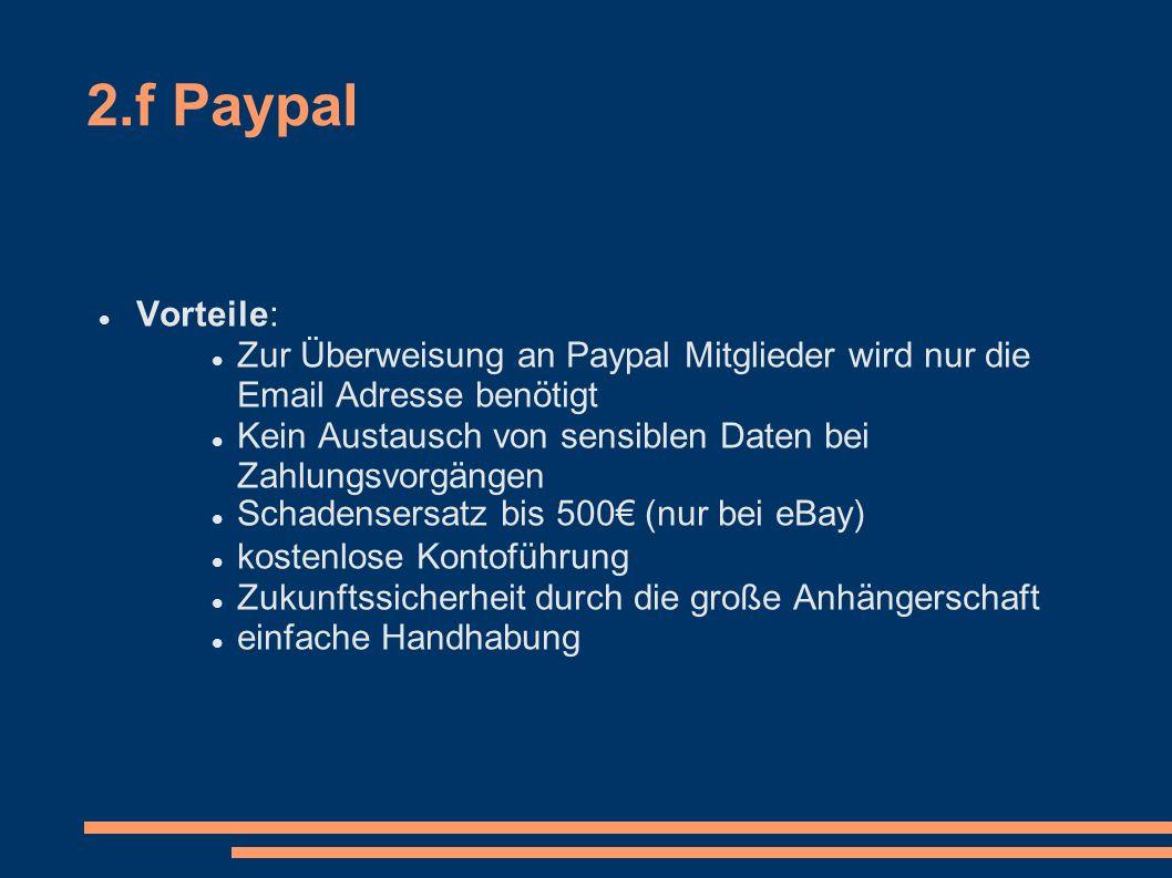 2.f Paypal Vorteile: Zur Überweisung an Paypal Mitglieder wird nur die Email Adresse benötigt Kein Austausch von sensiblen Daten bei Zahlungsvorgängen