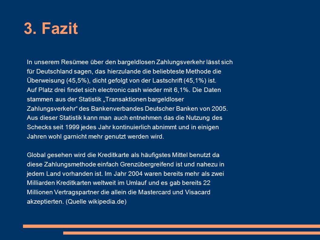 3. Fazit In unserem Resümee über den bargeldlosen Zahlungsverkehr lässt sich für Deutschland sagen, das hierzulande die beliebteste Methode die Überwe