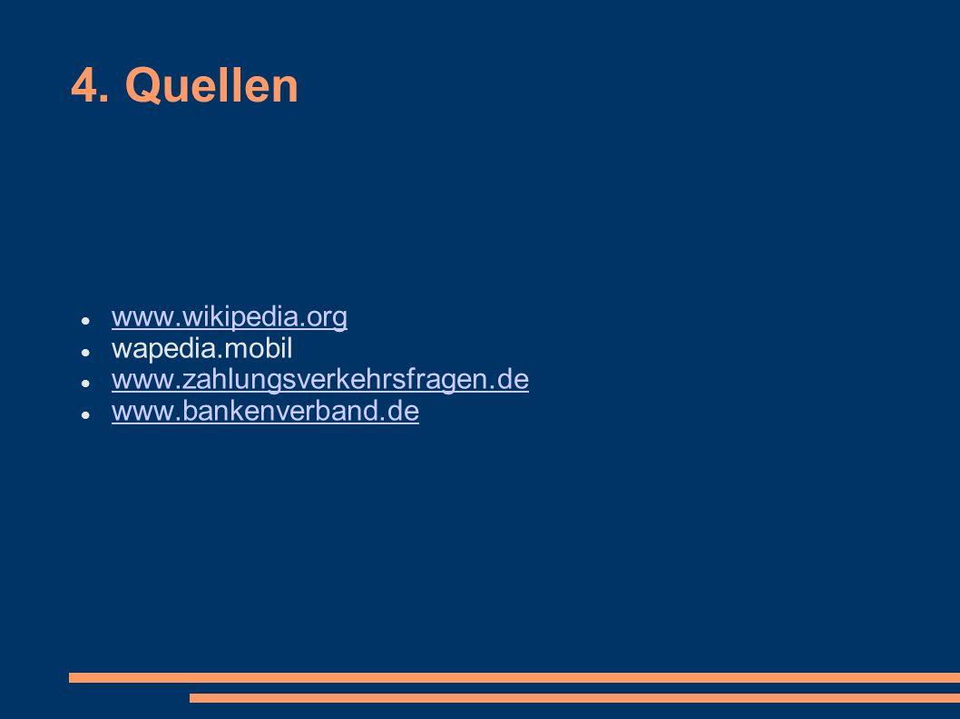 4. Quellen www.wikipedia.org wapedia.mobil www.zahlungsverkehrsfragen.de www.bankenverband.de