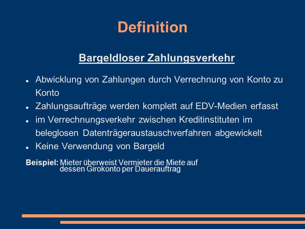Definition Bargeldloser Zahlungsverkehr Abwicklung von Zahlungen durch Verrechnung von Konto zu Konto Zahlungsaufträge werden komplett auf EDV-Medien