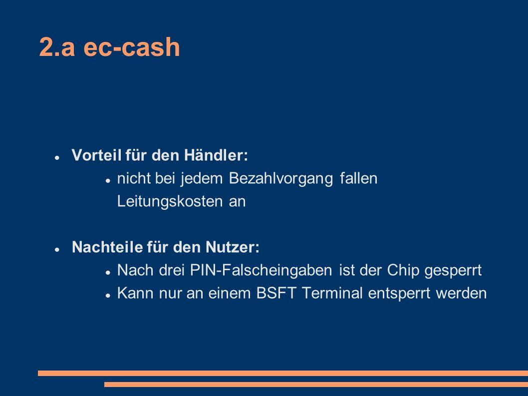 2.b Lastschriftverfahren Instrument des Bargeldlosen Zahlungsverkehrs Zahlungsvorgang wird durch Zahlungsempfänger ausgelöst Zwei Unterschiedliche Verfahren: Einzugsermächtigungsverfahren Abbuchungsauftragsverfahren Nicht eingelöste Lastschriften sind Rücklastschriften