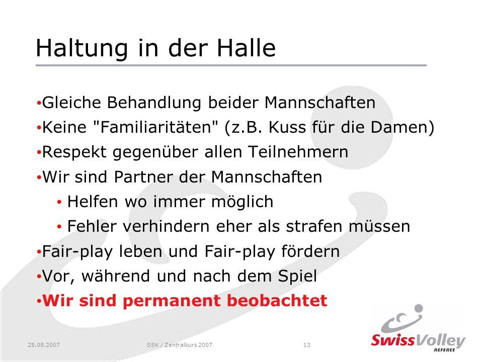 25.08.2007SSK / Zentralkurs 200713 Haltung in der Halle Gleiche Behandlung beider Mannschaften Keine Familiaritäten (z.B.