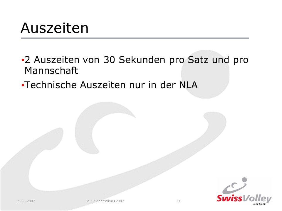 25.08.2007SSK / Zentralkurs 200718 Auszeiten 2 Auszeiten von 30 Sekunden pro Satz und pro Mannschaft Technische Auszeiten nur in der NLA