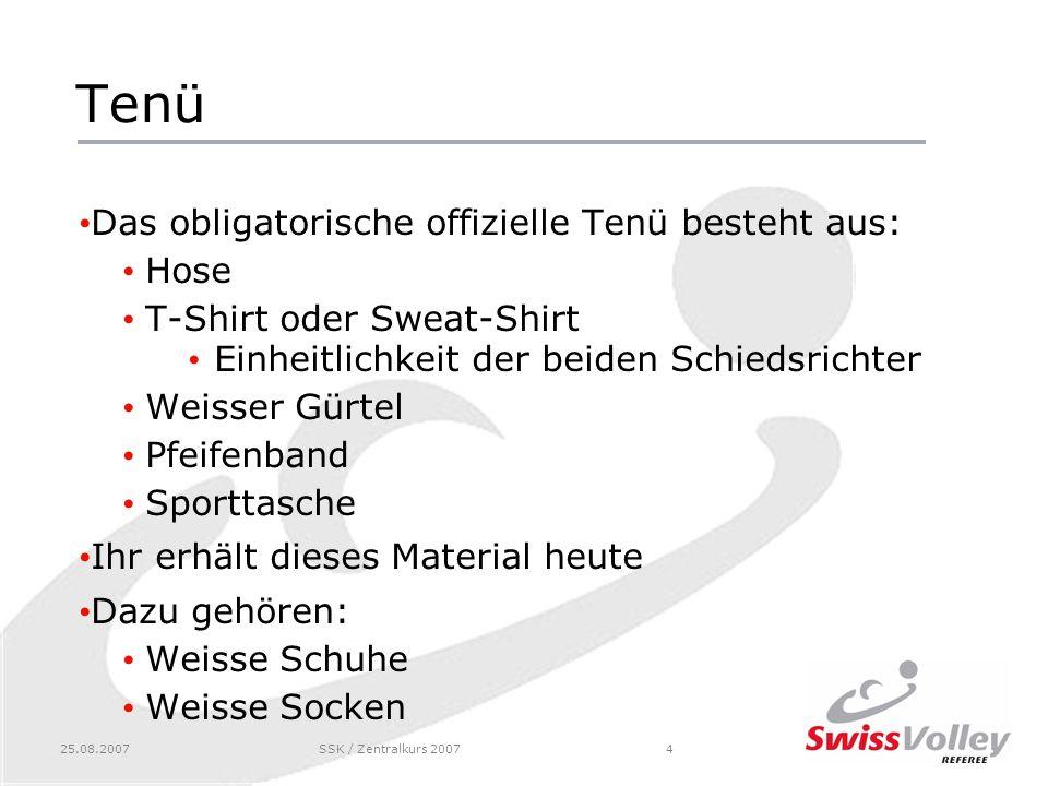 25.08.2007SSK / Zentralkurs 20074 Tenü Das obligatorische offizielle Tenü besteht aus: Hose T-Shirt oder Sweat-Shirt Einheitlichkeit der beiden Schied