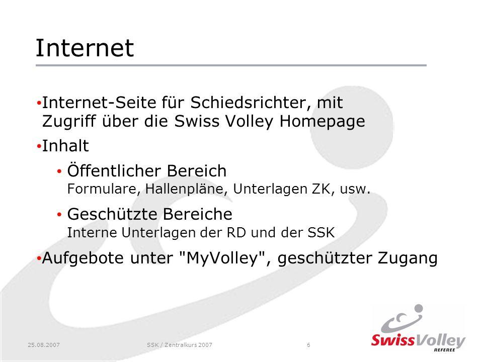 25.08.2007SSK / Zentralkurs 20076 Internet Internet-Seite für Schiedsrichter, mit Zugriff über die Swiss Volley Homepage Inhalt Öffentlicher Bereich F