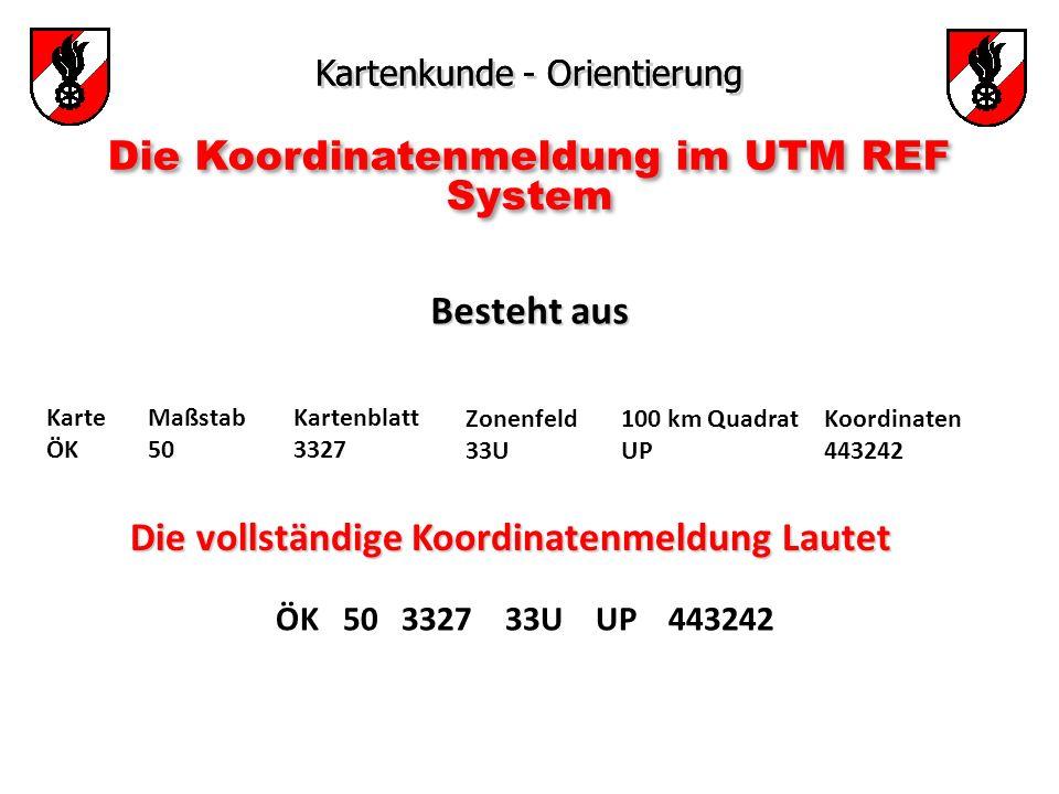 Kartenkunde - Orientierung Die Koordinatenmeldung im UTM REF System Die vollständige Koordinatenmeldung Lautet ÖK 50 3327 33U UP 443242 Besteht aus Be