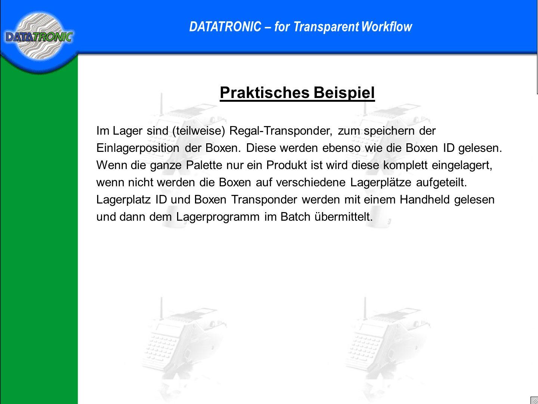 Praktisches Beispiel DATATRONIC – for Transparent Workflow Im Wareneingang wird mit einem Handheld die Ware übernommen Diese Daten werden im Batch dann ans SAP übergeben.
