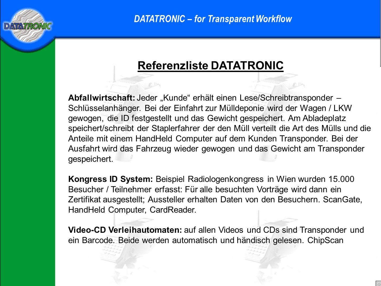 Referenzliste DATATRONIC DATATRONIC – for Transparent Workflow Fahrzeug ID: Wirtschaftsfahrzeuge (in Wien) sind mit einem Transponder versehen und wer