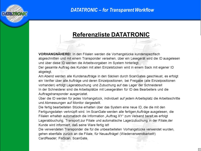 Referenzliste DATATRONIC DATATRONIC – for Transparent Workflow Produktionspaletten ID System: Produktionspaletten werden automatisch gelesen, die Tags je nach Arbeitsschritten umprogrammiert.