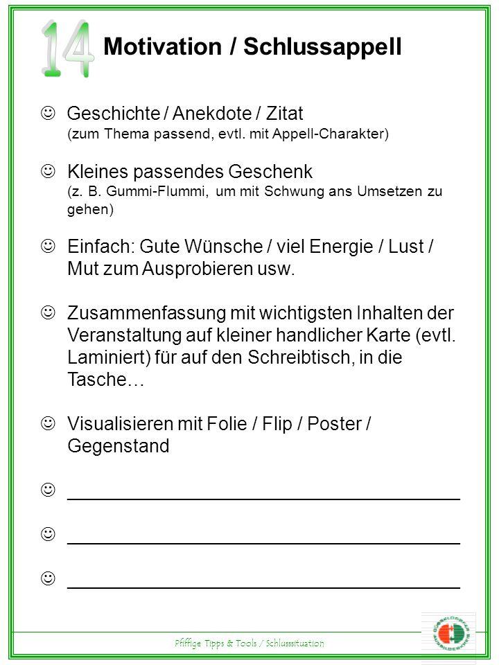 Pfiffige Tipps & Tools / Schlusssituation Motivation / Schlussappell Geschichte / Anekdote / Zitat (zum Thema passend, evtl.