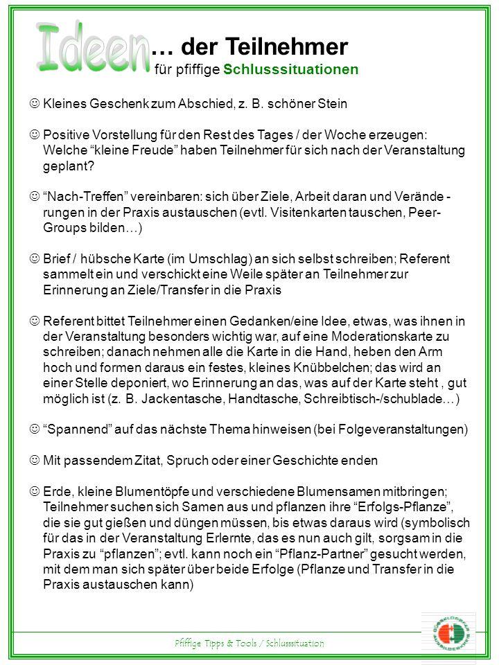 Pfiffige Tipps & Tools / Schlusssituation … der Teilnehmer für pfiffige Schlusssituationen Kleines Geschenk zum Abschied, z.