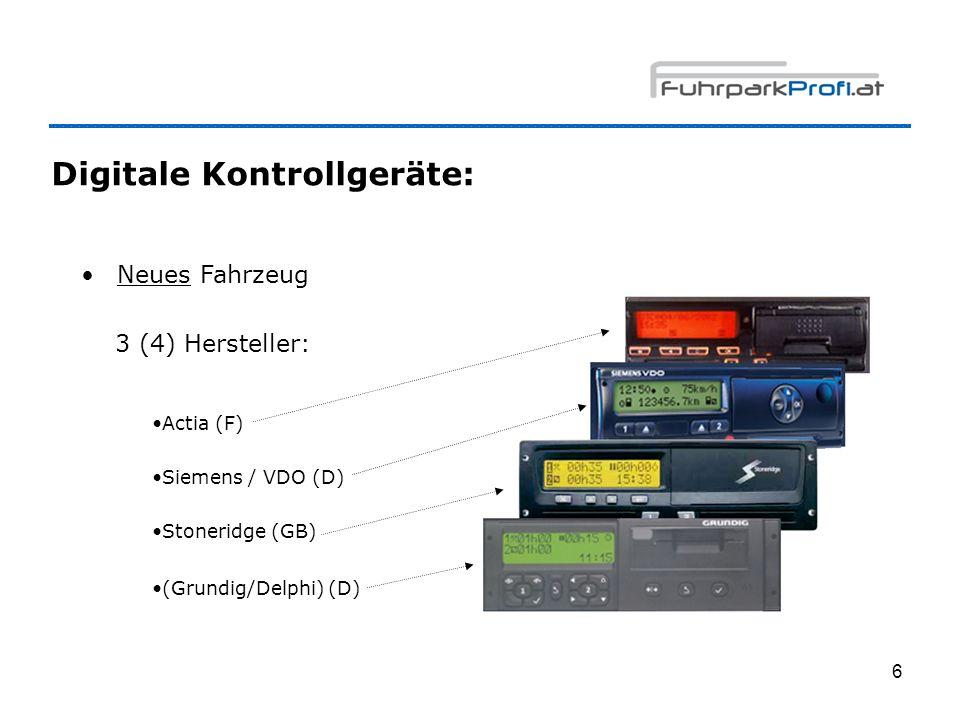 6 Digitale Kontrollgeräte: Neues Fahrzeug 3 (4) Hersteller: Actia (F) Siemens / VDO (D) Stoneridge (GB) (Grundig/Delphi) (D)