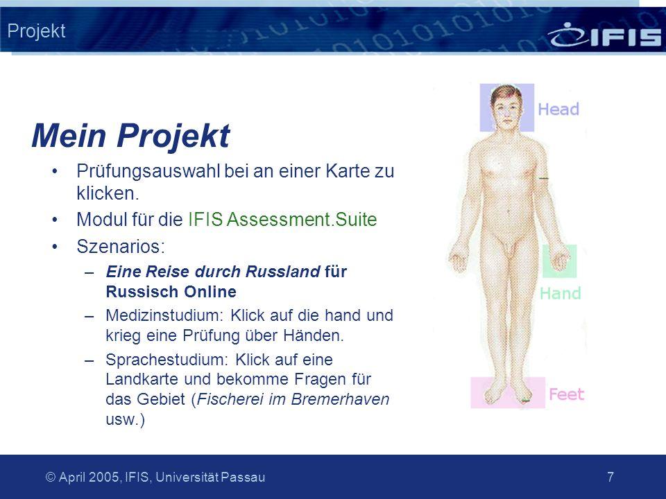 © April 2005, IFIS, Universität Passau 7 Projekt Prüfungsauswahl bei an einer Karte zu klicken. Modul für die IFIS Assessment.Suite Szenarios: –Eine R