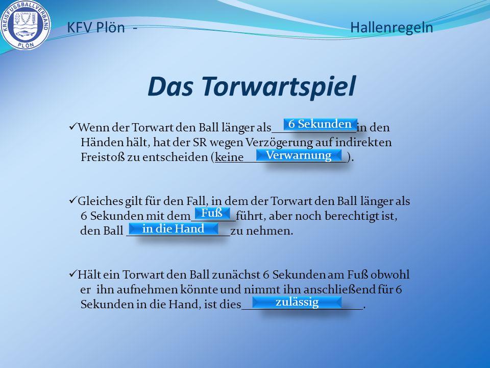 Das Torwartspiel Wenn der Torwart den Ball länger als in den Händen hält, hat der SR wegen Verzögerung auf indirekten Freistoß zu entscheiden (keine )