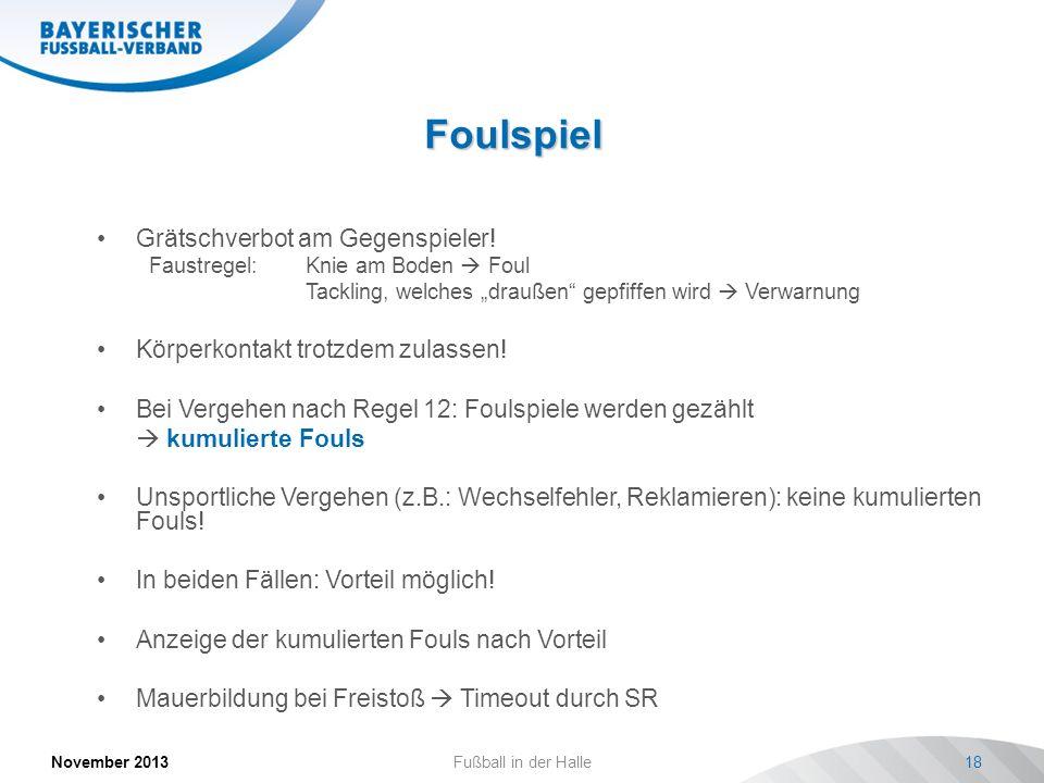 Foulspiel November 2013Fußball in der Halle18 Grätschverbot am Gegenspieler! Faustregel: Knie am Boden Foul Tackling, welches draußen gepfiffen wird V
