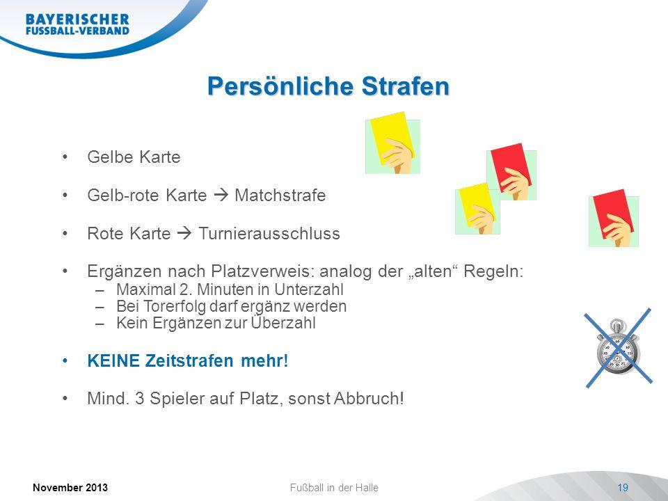 Persönliche Strafen November 2013Fußball in der Halle19 Gelbe Karte Gelb-rote Karte Matchstrafe Rote Karte Turnierausschluss Ergänzen nach Platzverwei