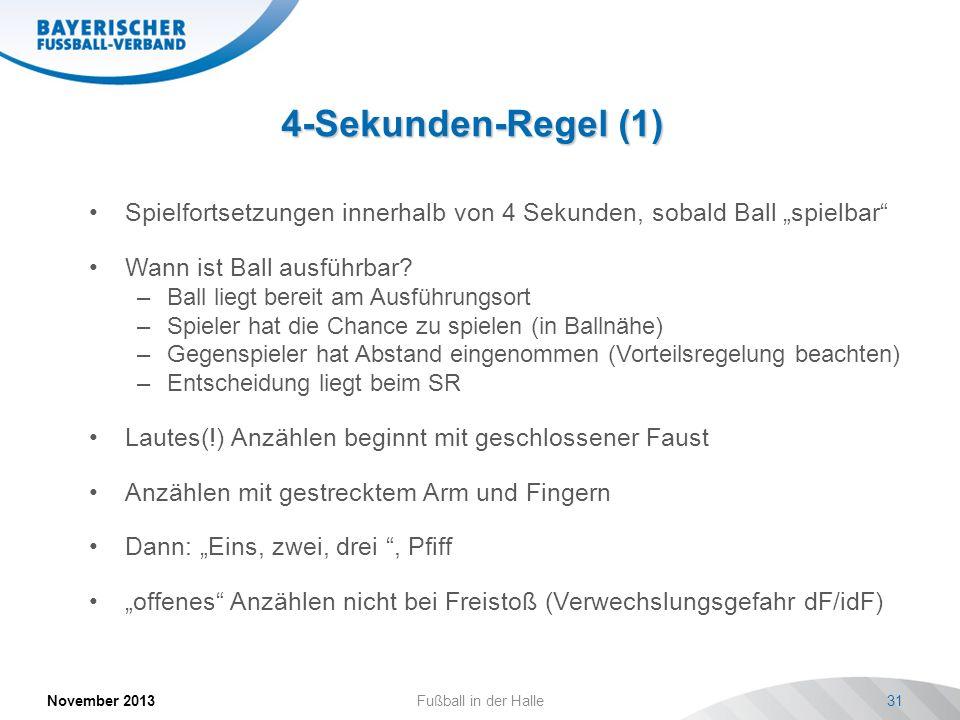 4-Sekunden-Regel (1) November 2013Fußball in der Halle31 Spielfortsetzungen innerhalb von 4 Sekunden, sobald Ball spielbar Wann ist Ball ausführbar? –