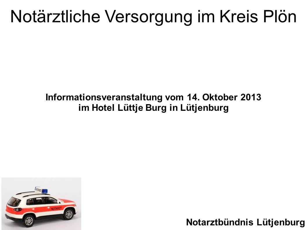 Notärztliche Versorgung im Kreis Plön Informationsveranstaltung vom 14. Oktober 2013 im Hotel Lüttje Burg in Lütjenburg Notarztbündnis Lütjenburg