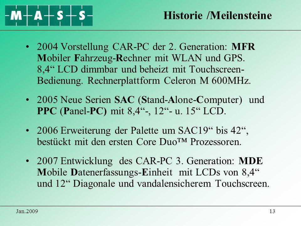 Jan.200913 2004 Vorstellung CAR-PC der 2. Generation: MFR Mobiler Fahrzeug-Rechner mit WLAN und GPS. 8,4 LCD dimmbar und beheizt mit Touchscreen- Bedi