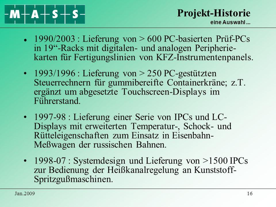 Jan.200916 1990/2003 : Lieferung von > 600 PC-basierten Prüf-PCs in 19-Racks mit digitalen- und analogen Peripherie- karten für Fertigungslinien von K