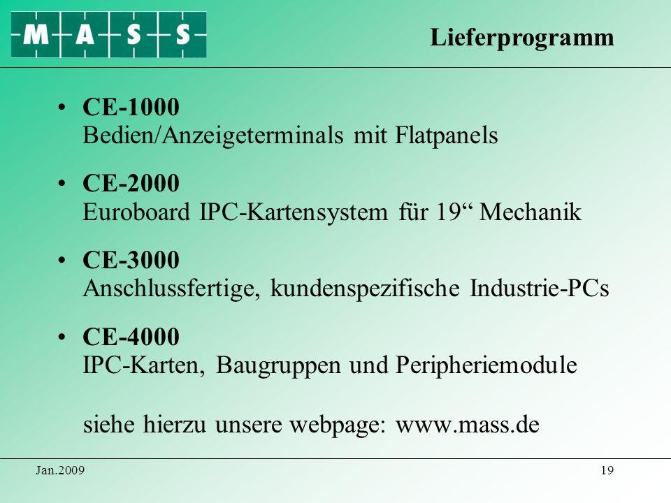 Jan.200919 CE-1000 Bedien/Anzeigeterminals mit Flatpanels CE-2000 Euroboard IPC-Kartensystem für 19 Mechanik CE-3000 Anschlussfertige, kundenspezifisc