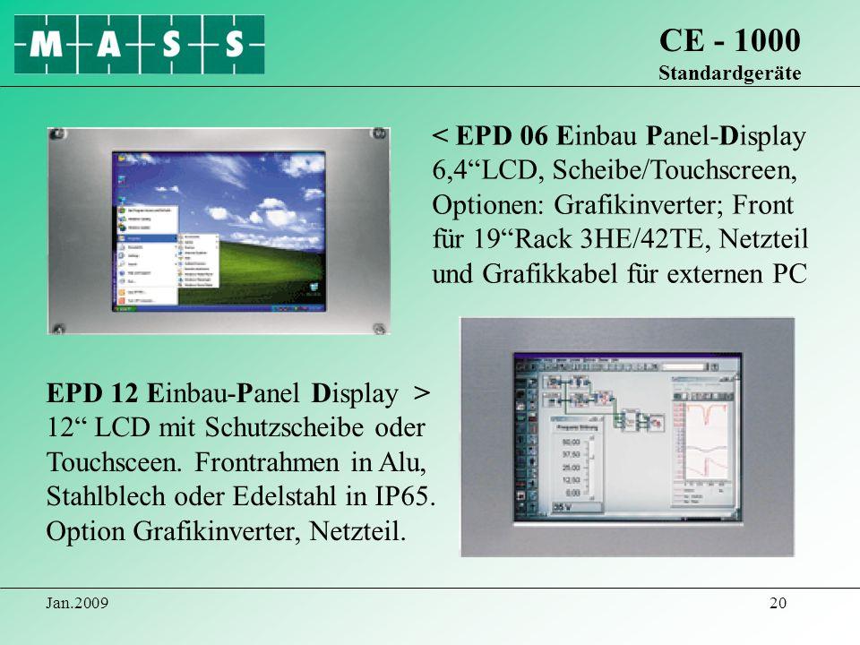 Jan.200920 CE - 1000 Standardgeräte EPD 12 Einbau-Panel Display > 12 LCD mit Schutzscheibe oder Touchsceen. Frontrahmen in Alu, Stahlblech oder Edelst