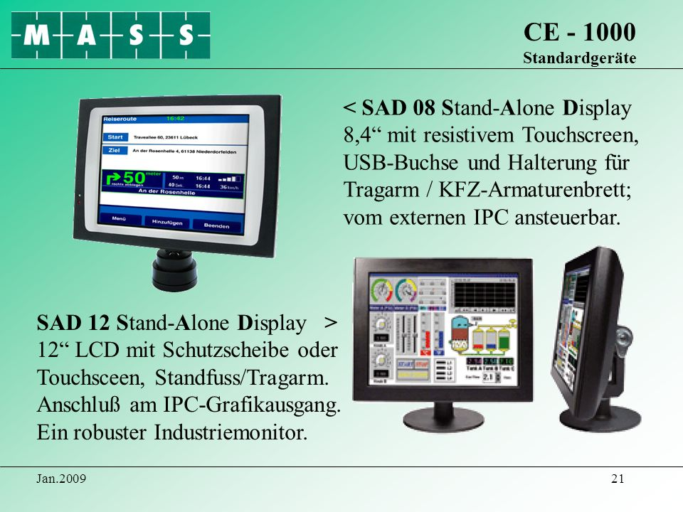 Jan.200921 CE - 1000 Standardgeräte SAD 12 Stand-Alone Display > 12 LCD mit Schutzscheibe oder Touchsceen, Standfuss/Tragarm. Anschluß am IPC-Grafikau