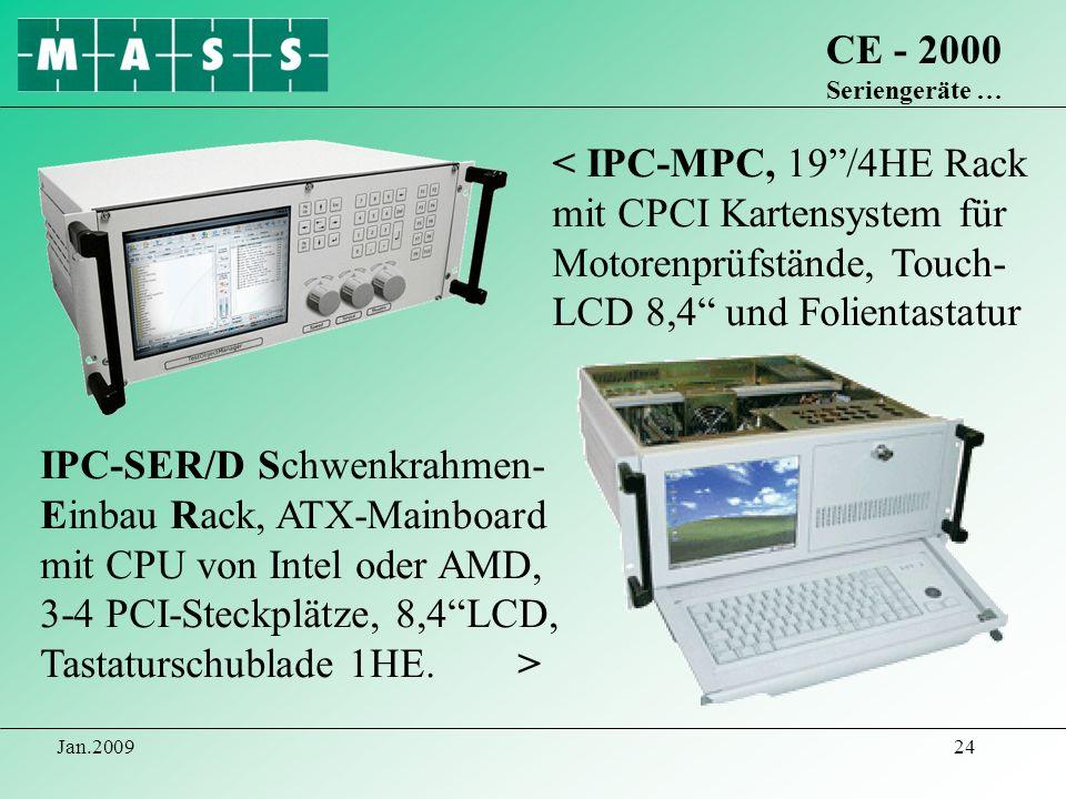 Jan.200924 CE - 2000 Seriengeräte … IPC-SER/D Schwenkrahmen- Einbau Rack, ATX-Mainboard mit CPU von Intel oder AMD, 3-4 PCI-Steckplätze, 8,4LCD, Tasta