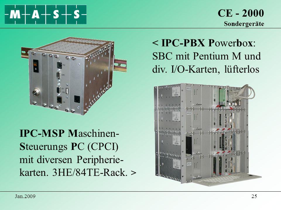 Jan.200925 CE - 2000 Sondergeräte < IPC-PBX Powerbox: SBC mit Pentium M und div. I/O-Karten, lüfterlos IPC-MSP Maschinen- Steuerungs PC (CPCI) mit div