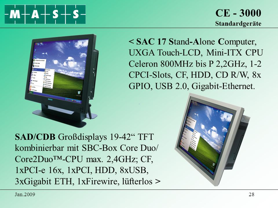 Jan.200928 CE - 3000 Standardgeräte < SAC 17 Stand-Alone Computer, UXGA Touch-LCD, Mini-ITX CPU Celeron 800MHz bis P 2,2GHz, 1-2 CPCI-Slots, CF, HDD,