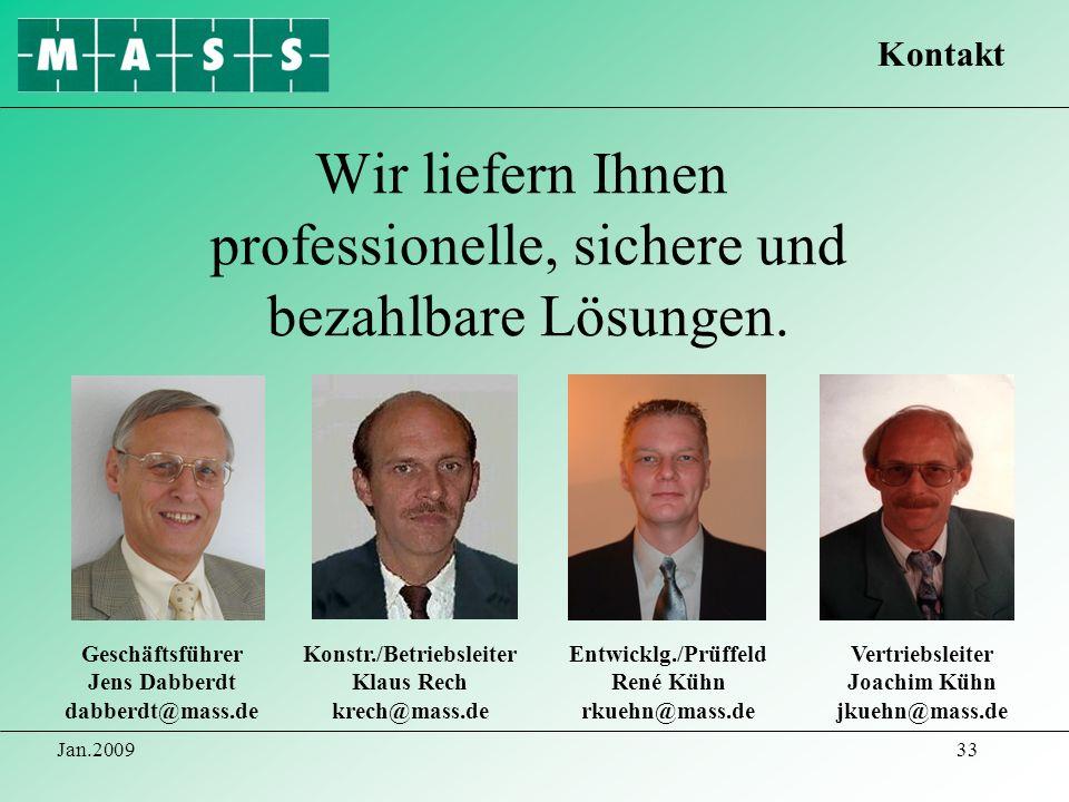 Jan.200933 Wir liefern Ihnen professionelle, sichere und bezahlbare Lösungen. Geschäftsführer Jens Dabberdt dabberdt@mass.de Konstr./Betriebsleiter Kl