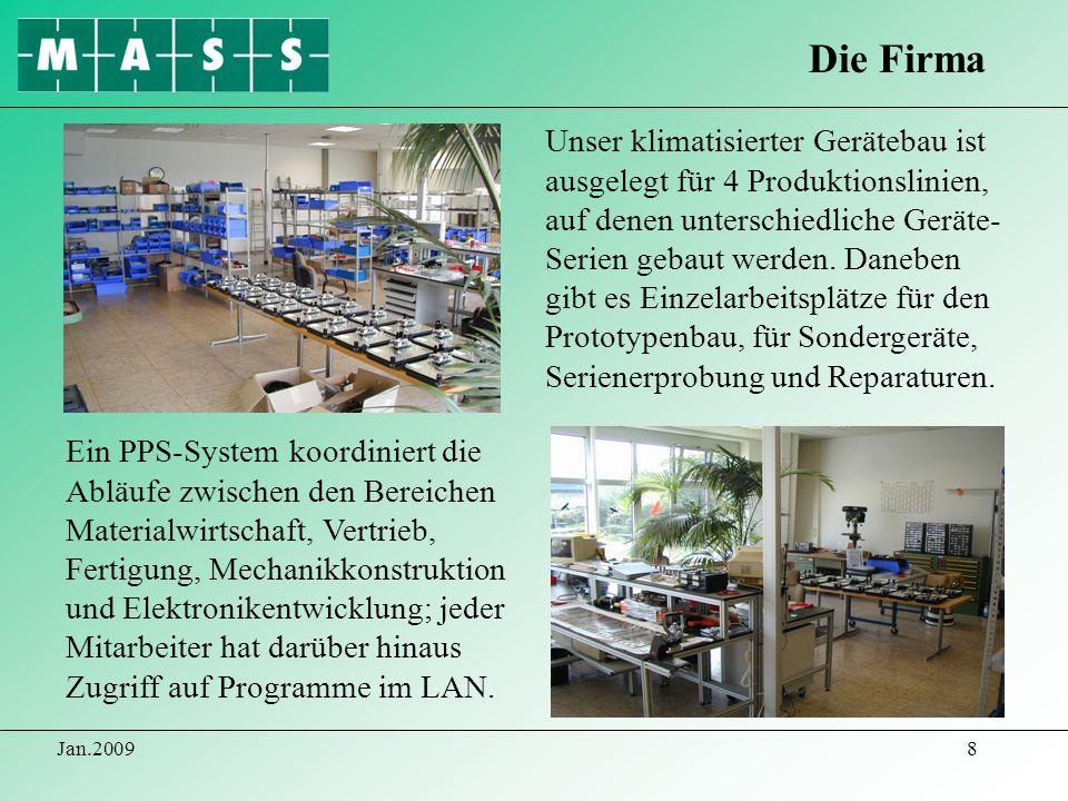 Jan.20098 Die Firma Unser klimatisierter Gerätebau ist ausgelegt für 4 Produktionslinien, auf denen unterschiedliche Geräte- Serien gebaut werden. Dan