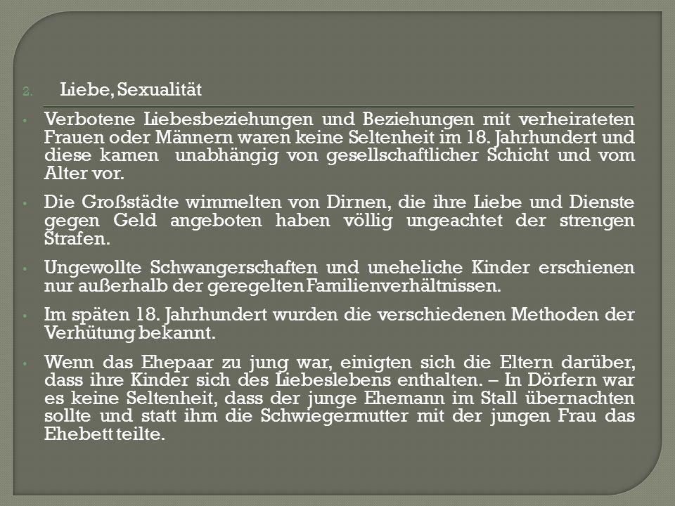 2. Liebe, Sexualität Verbotene Liebesbeziehungen und Beziehungen mit verheirateten Frauen oder Männern waren keine Seltenheit im 18. Jahrhundert und d