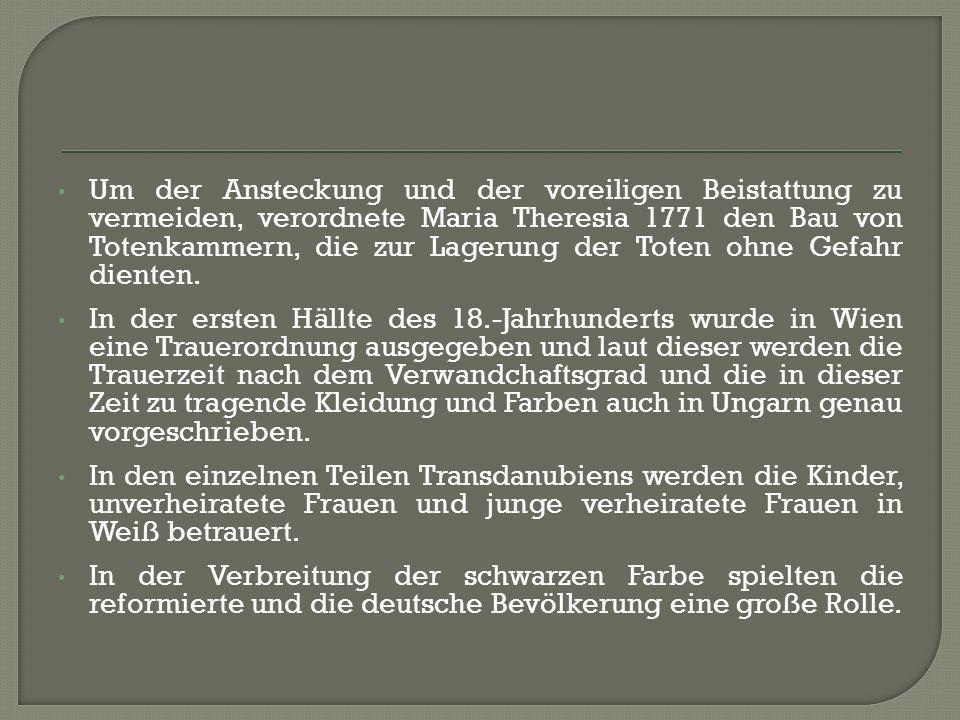 Um der Ansteckung und der voreiligen Beistattung zu vermeiden, verordnete Maria Theresia 1771 den Bau von Totenkammern, die zur Lagerung der Toten ohne Gefahr dienten.