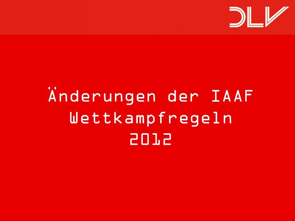 Änderungen der IAAF Wettkampfregeln 2012