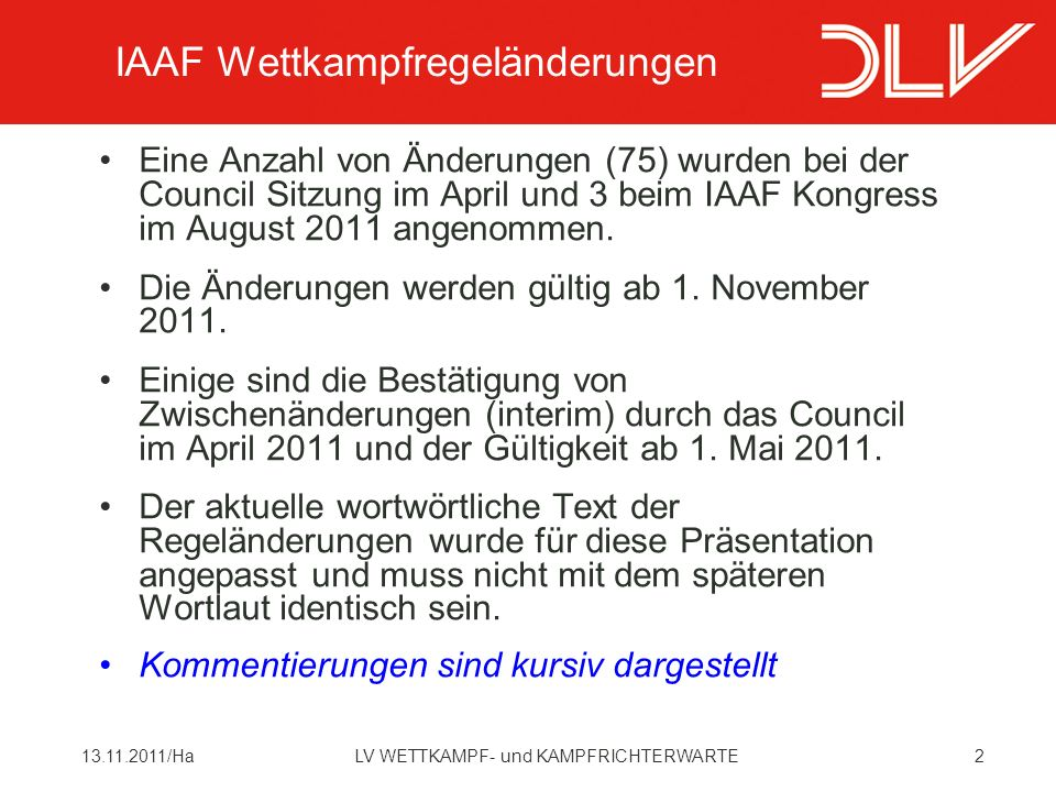 213.11.2011/HaLV WETTKAMPF- und KAMPFRICHTERWARTE Eine Anzahl von Änderungen (75) wurden bei der Council Sitzung im April und 3 beim IAAF Kongress im August 2011 angenommen.
