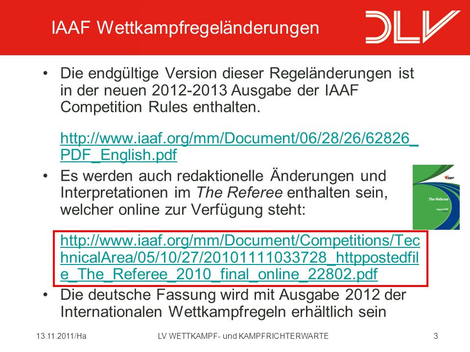 10413.11.2011/HaLV WETTKAMPF- und KAMPFRICHTERWARTE a Die Leistung muss in einer IAAF zertifizierten Halle oder auf einer Wettkampfanlage erzielt worden sein, die den Regeln 211 und 213 entspricht.